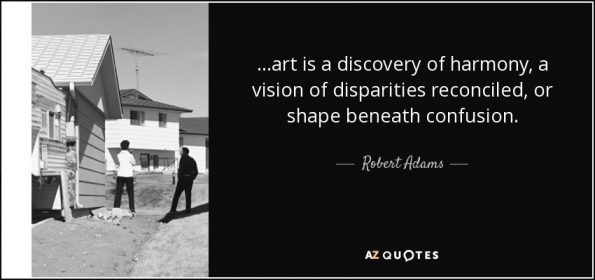 quote-art-is-a-discovery-of-harmony-a-vision-of-disparities-reconciled-or-shape-beneath-confusion-robert-adams-60-13-63-1